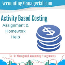 activity based costing managerial accounting assignment help  activity based costing assignment homework help