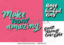 Make Today Beautiful Quotes Best Of Make Today Have Beautiful Day Inspirational Stock Vector 24