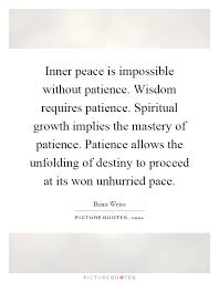 Spiritual Growth Quotes Extraordinary Inner Peace Is Impossible Without Patience Wisdom Requires