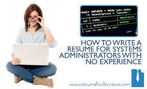 How to Write a Resume for System Administrators With No Experience:  HowtoWriteSystemsAdministratorResume