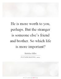 The Stranger Quotes Adorable He Is More Worth To You Perhaps But The Stranger Is Someone