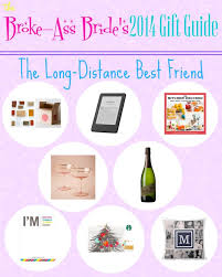 The Broke-Ass Bride's 2014 Gift Guide The Long Distance Best Friend