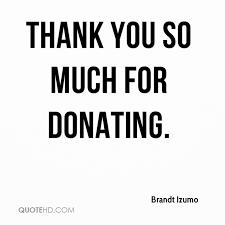 Brandt Izumo Quotes QuoteHD Simple Donation Quotes