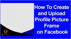 how to create your own profile picture frame for facebook submit a facebook photo frame