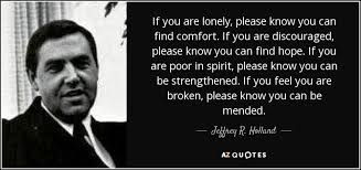 Comfort Quotes Simple Jeffrey R Holland Quote If You Are Lonely Please Know You Can