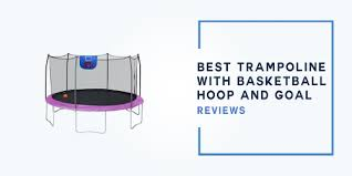 Best <b>Trampoline</b> with <b>Basketball Hoop</b> and Goal – A Buyers' Guide ...