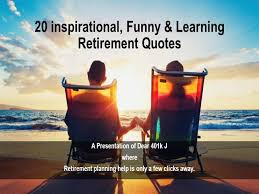 40 Inspirational Learning Funny Retirement Quotes AuthorSTREAM Inspiration Funny Retirement Quotes