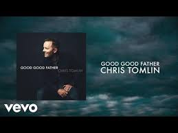 Good Good Father Praise Charts Chris Tomlin Good Good Father Lyrics And Chords Youtube