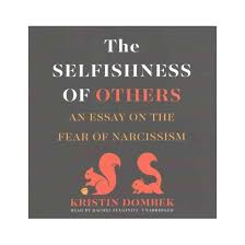 selfishness of others an essay on the fear of narcissism  selfishness of others an essay on the fear of narcissism unabridged cd spoken word kristin