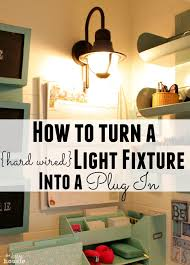 how to turn a hard wired light fixture into a plug in at the happy housie