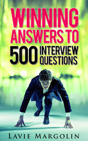 winning answers to 500 interview questions more by lavie margolin who have you had interviews job interview question