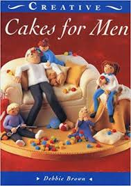 Cakes For Men The Creative Cakes Series Debbie Brown