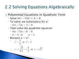 18 polynomial equations in quadratic form solve 4x 4 13x 2 3 0 to solve we substitute u for x 2 4u 2 13u 3 0 then solve the