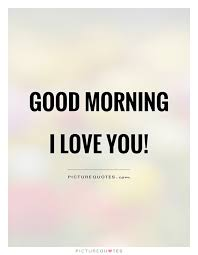 I Love U Quotes Good morning I love you Picture Quotes 72