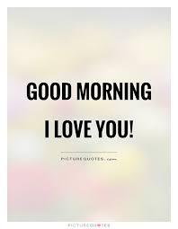 Good Morning I Love You Quotes Enchanting Good Morning I Love You Picture Quotes