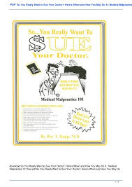 do i want to be a doctor pdf so you really want to sue your doctor here s when and how yo