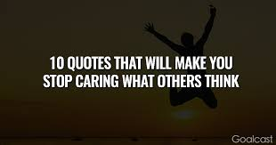 40 Quotes That Will Make You Stop Caring What Others Think Goalcast Beauteous Quotes About Not Caring What Others Think
