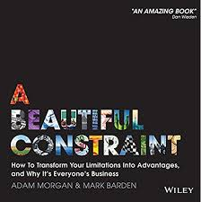 Amazon.com: A Beautiful Constraint: How To Transform Your Limitations Into  Advantages, and Why It's Everyone's Business eBook: Morgan, Adam, Barden,  Mark: Kindle Store