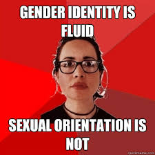 gender identity is fluid sexual orientation is not - Liberal ... via Relatably.com