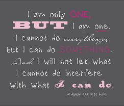 Best Quotes Of All Time About Life Interesting Life Quotes I Am Only One But I Am One Best Quotes Of All Time