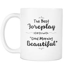 Amazoncom The Best Foreplay Starts With Good Morning Beautiful