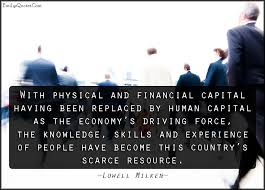 Financial Quotes 7 Wonderful With Physical And Financial Capital Having Been Replaced By Human