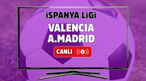 Canlı maç izle Valencia Atletico Madrid Spor Smart canlı izle - Tv100 Spor
