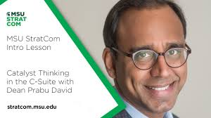 MSU StratCom Intro Lesson: Catalyst Thinking in the C-Suite with Dean Prabu  David - YouTube