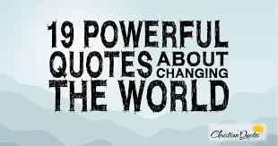 Quotes About Changing The World Awesome 48 Powerful Quotes About Changing The World ChristianQuotes