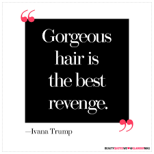 Beauty Hair Quotes Best of 24 Of The Best Beauty Quotes Of All Time Glamour