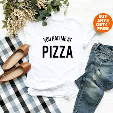 You Had Me At Pizza Tees Food Gifts Quote Funny Graphic Tee Shirt Cool Shirt Instagram Fashion Women Tshirt Men Shirt Tumblr Gifts Women