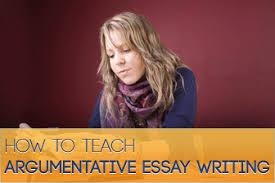 to teach argumentative essay writing how to teach argumentative essay writing