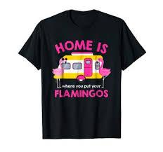 flamingo t shirt. Plain Shirt Home Is Where You Put Your Flamingos Tshirt And Flamingo T Shirt U