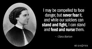 Clara Barton Quotes Inspiration Clara Barton Quote I May Be Compelled To Face Danger But Never Fear
