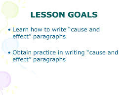 this lesson plan has been created for community college students lesson goals learn how to write cause and effect paragraphs