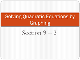 section 9 2 solving quadratic equations by graphing