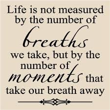 Words Of Wisdom About Life And Love life is not measured by the number of breaths we take Google 15