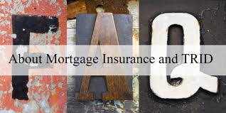 Trid Laws Frequently Asked Questions About Mortgage Insurance And Trid