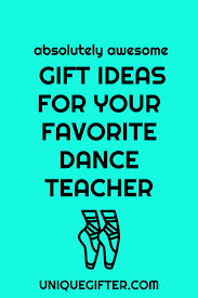 absolutely awesome gift ideas for your favorite dance teacher presents for dance instructors