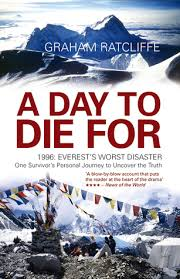 A Day To Die For 1996 Everests Worst Disaster One Survivors