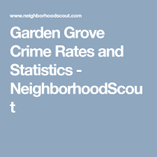 garden grove crime rates and statistics neighborhoodscout
