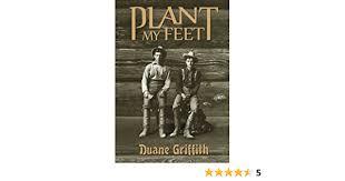 Plant My Feet: Griffith, Duane: 9780692502174: Amazon.com: Books