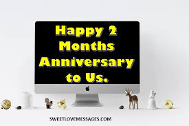 100 happy 2 month anniversary messages for him or her