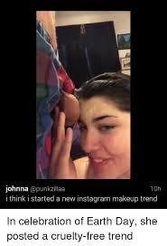 insram makeup and earth johnna capunkzillaa 10h i think i started a new