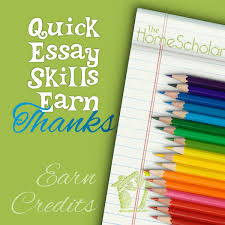 quick essay skills earn thanks quick essay skills earn thanks homeschool thehomescholar