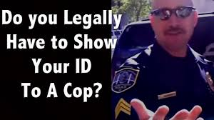 do you have to show an id to a cop how do you refuse a search on do you have to show an id to a cop how do you refuse a search on your car