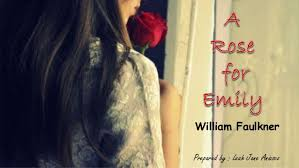 a rose for emily william faulkner a rose for emily william faulkner william faulkner prepared by leah jane aniasco