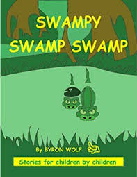 Swampy Swamp Swamp (Stories for children by children. Book 1) - Kindle  edition by Wolf, Byron, Carretta, Palma, Wolf, Susanda. Children Kindle  eBooks @ Amazon.com.
