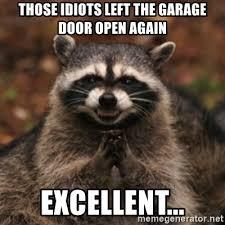 those s left the garage door open again excellent evil rac meme generator