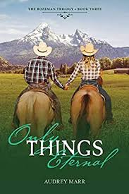 Only Things Eternal (The Bozeman Trilogy Book 3) - Kindle edition by Marr,  Audrey. Religion & Spirituality Kindle eBooks @ Amazon.com.